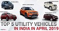 Top 5 Utility Vehicles in India in April 2019