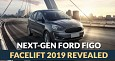 Complete Details Revealed of Next-Gen Ford Figo Facelift 2019