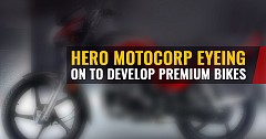 Hero MotoCorp Eyeing On to Develop Premium Bikes