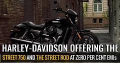 Harley-Davidson offering the Street 750 And the Street Rod At Zero Per Cent EMIs