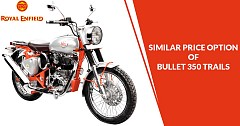 Royal Enfield Bullet 350 Trails: What Else One Can Buy in Similar Pricing?