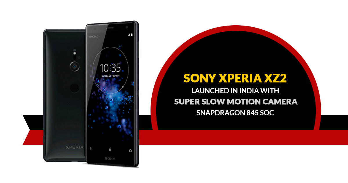 Sony Xperia XZ2 World's First Smartphone Featuring 4K HDR ...