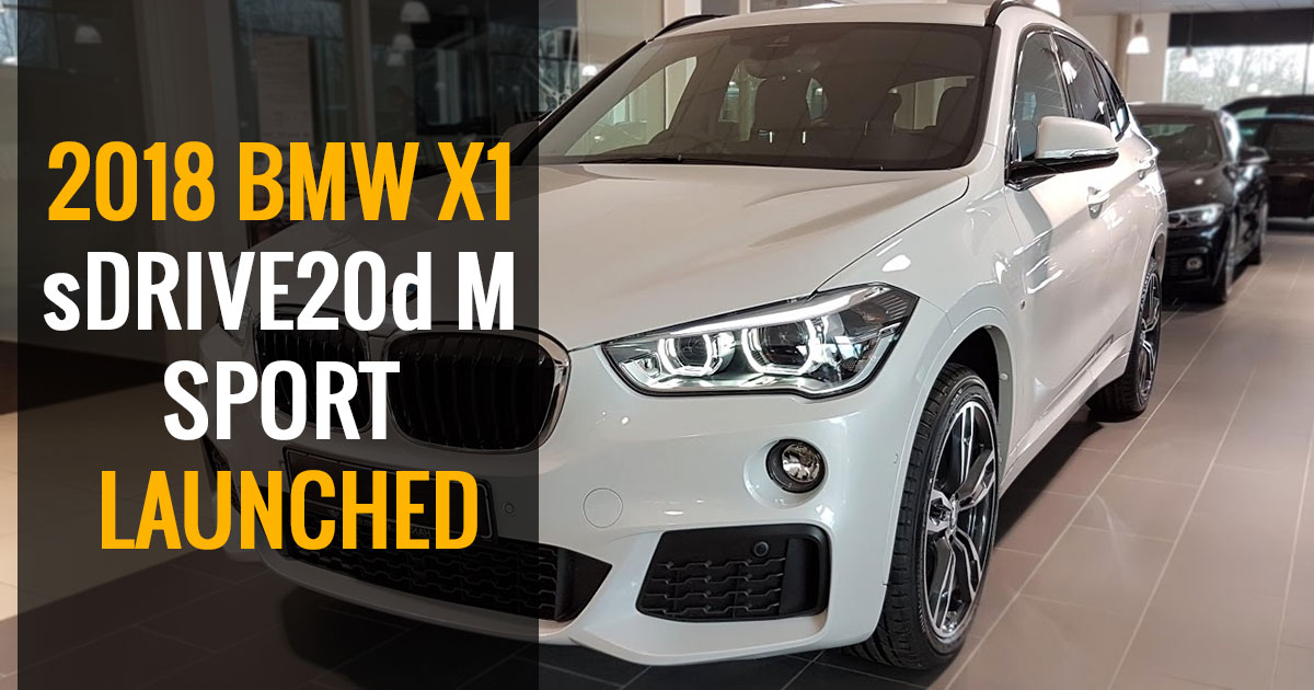 2018 BMW X1 SDrive20d M Sport Introduced In India