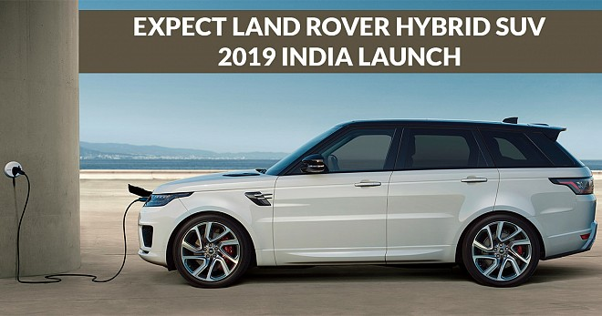Expect Land Rover Hybrid SUV 2019 India Launch